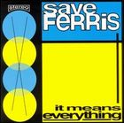 Save Ferris - 1997 - It Means Everything